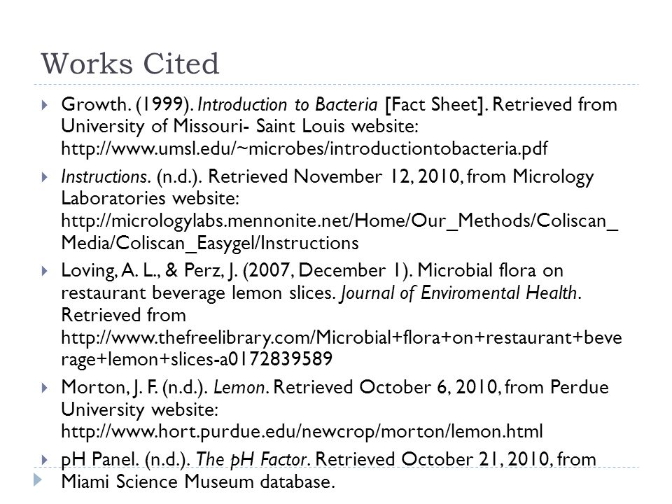 Works Cited Growth. (1999). Introduction to Bacteria [Fact Sheet]. Retrieved from University of Missouri- Saint Louis website: http://www.umsl.edu/ ~m