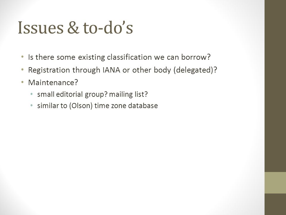 Issues & to-dos Is there some existing classification we can borrow.