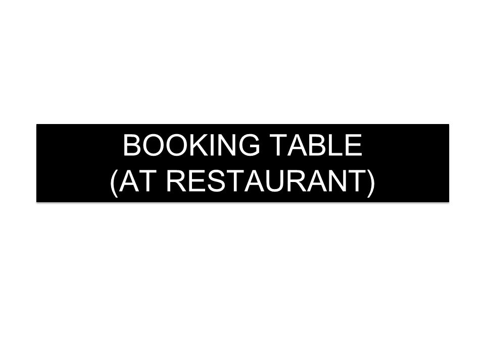 BOOKING TABLE (AT RESTAURANT)