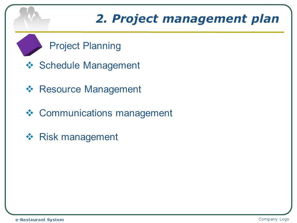 2. Project management plan Company Logo e-Restaurant System Project Planning Schedule Management Resource Management Communications management Risk ma