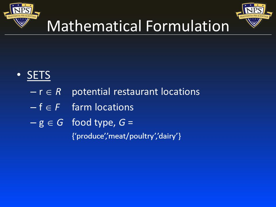 Mathematical Formulation SETS – r R potential restaurant locations – f F farm locations – g G food type, G = {produce,meat/poultry,dairy}