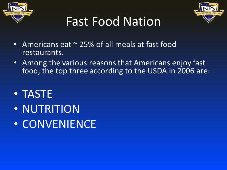 Fast Food Nation Americans eat ~ 25% of all meals at fast food restaurants.