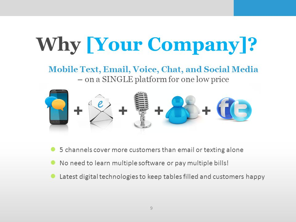 Why [Your Company]? Mobile Text, Email, Voice, Chat, and Social Media – on a SINGLE platform for one low price 5 channels cover more customers than em