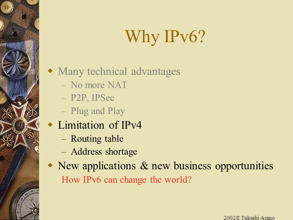2002© Takashi Arano Why IPv6.