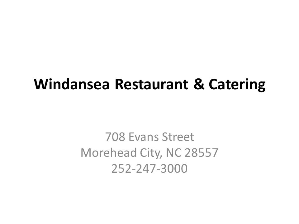 Windansea Restaurant & Catering 708 Evans Street Morehead City, NC 28557 252-247-3000