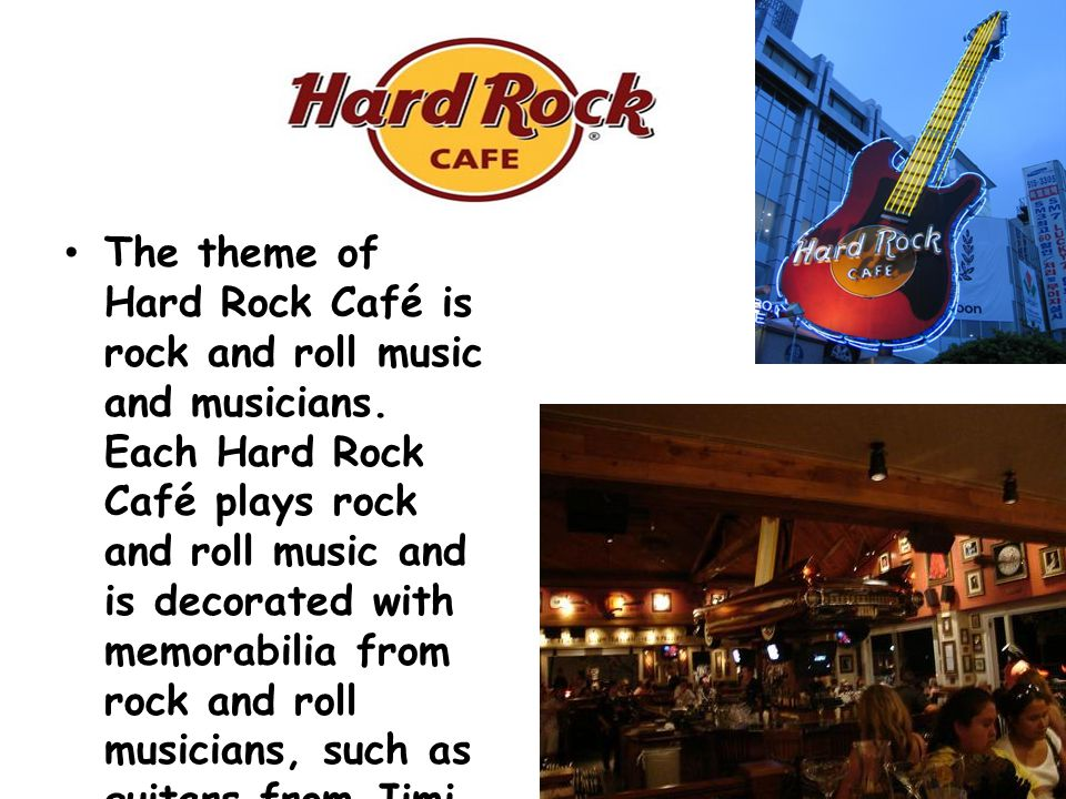 The theme of Hard Rock Café is rock and roll music and musicians.