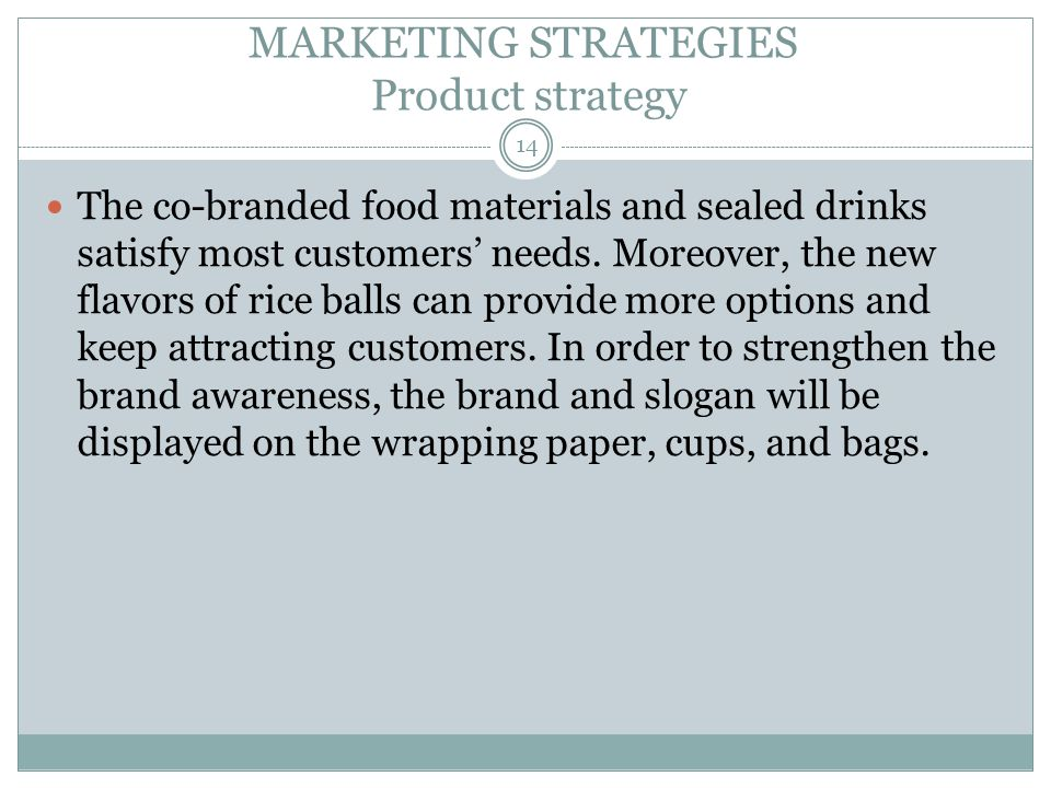 MARKETING STRATEGIES Product strategy The co-branded food materials and sealed drinks satisfy most customers needs.