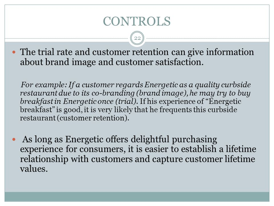 CONTROLS The trial rate and customer retention can give information about brand image and customer satisfaction.