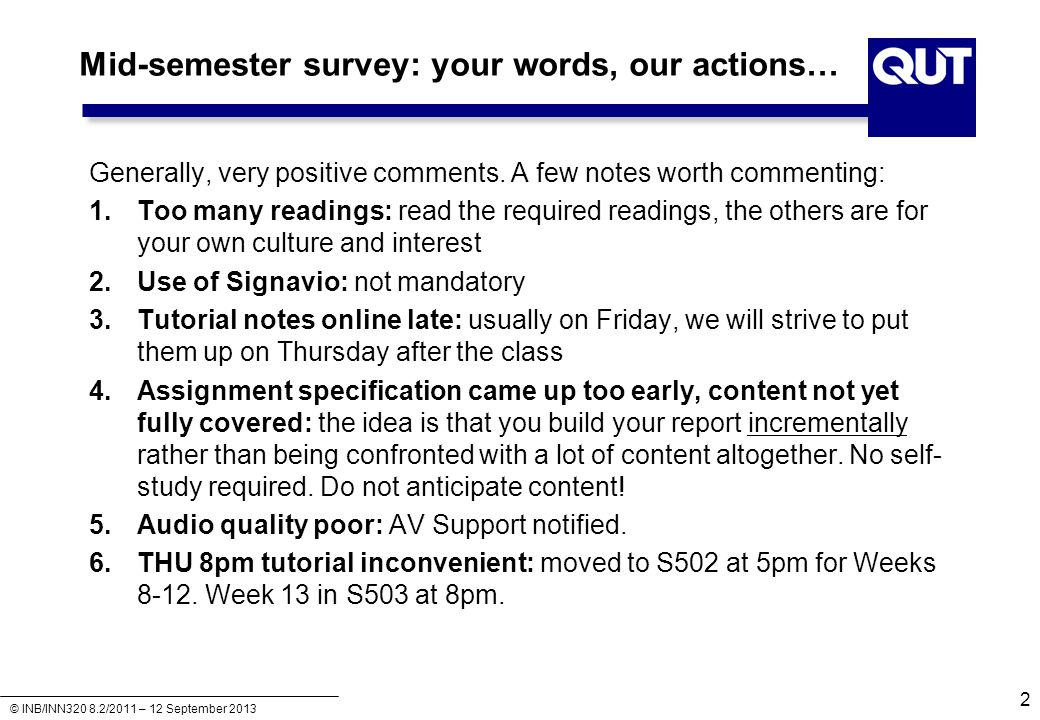© INB/INN320 8.2/2011 – 12 September 2013 Mid-semester survey: your words, our actions… Generally, very positive comments. A few notes worth commentin