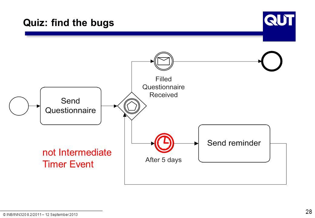© INB/INN320 8.2/2011 – 12 September 2013 Quiz: find the bugs not Intermediate Timer Event 28
