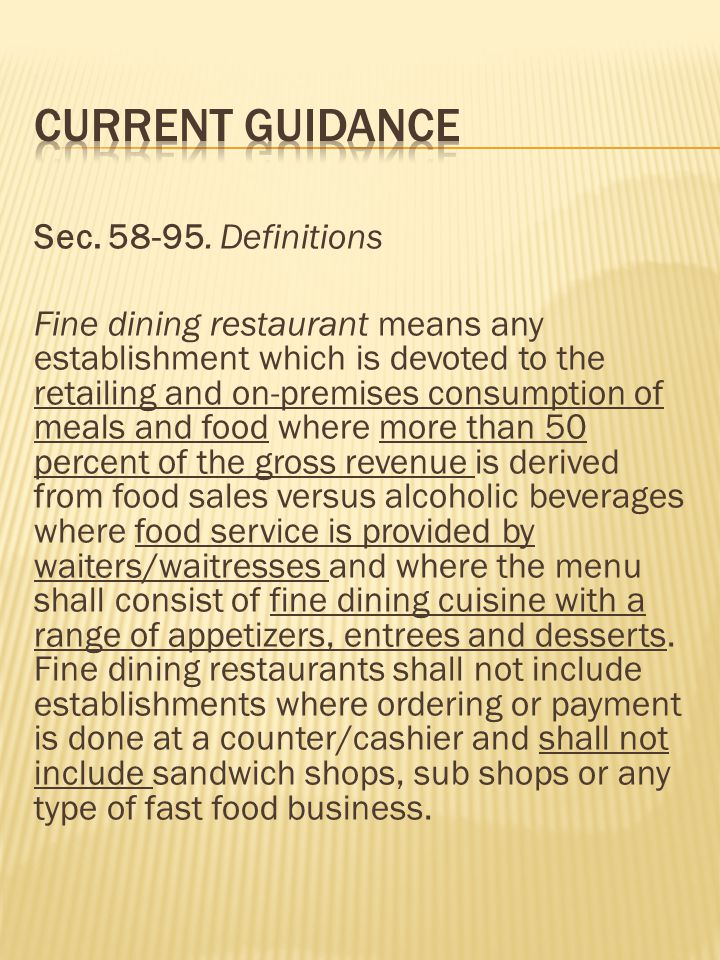 Sec. 58-95. Definitions Fine dining restaurant means any establishment which is devoted to the retailing and on-premises consumption of meals and food