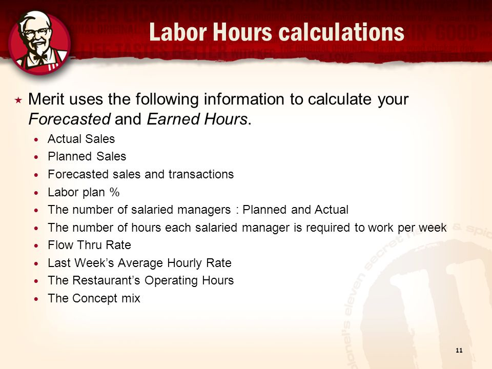 Labor Hours calculations Merit uses the following information to calculate your Forecasted and Earned Hours. Actual Sales Planned Sales Forecasted sal