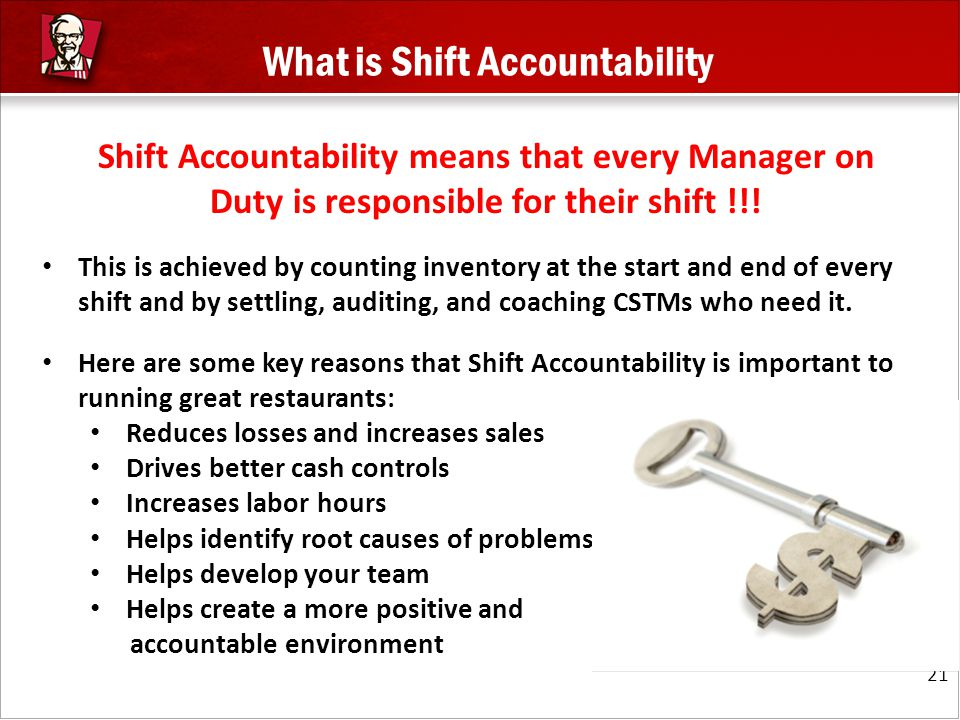 What is Shift Accountability 21 Shift Accountability means that every Manager on Duty is responsible for their shift !!! This is achieved by counting