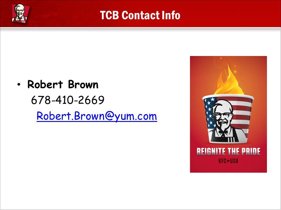 TCB Contact Info Robert Brown 678-410-2669 Robert.Brown@yum.com