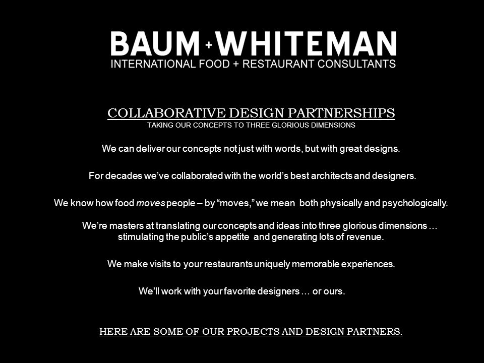 COLLABORATIVE DESIGN PARTNERSHIPS TAKING OUR CONCEPTS TO THREE GLORIOUS DIMENSIONS We can deliver our concepts not just with words, but with great designs.