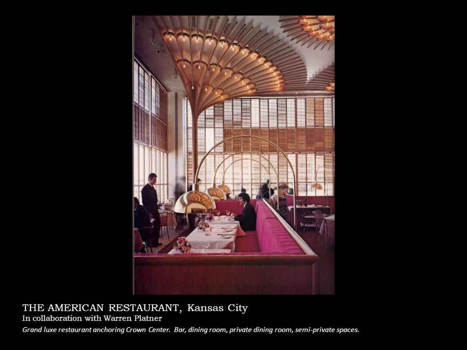 THE AMERICAN RESTAURANT, Kansas City In collaboration with Warren Platner Grand luxe restaurant anchoring Crown Center.