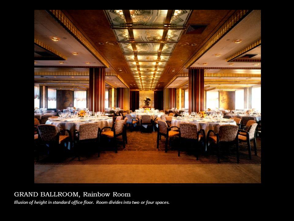GRAND BALLROOM, Rainbow Room Illusion of height in standard office floor.
