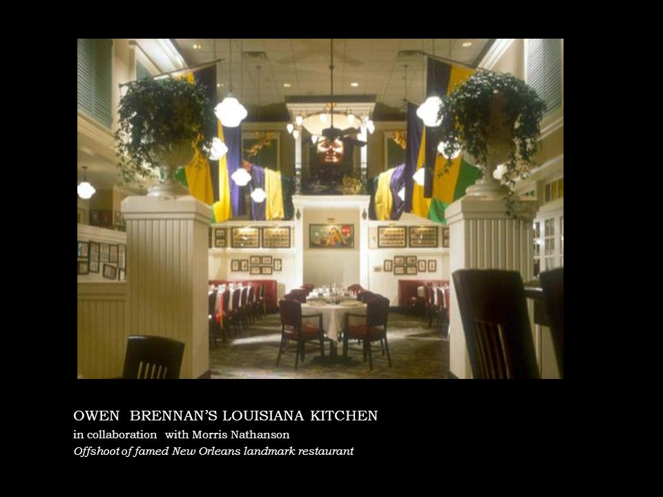 OWEN BRENNANS LOUISIANA KITCHEN in collaboration with Morris Nathanson Offshoot of famed New Orleans landmark restaurant