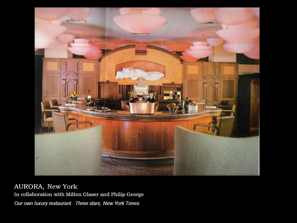 AURORA, New York In collaboration with Milton Glaser and Philip George Our own luxury restaurant.