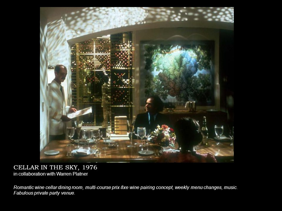 CELLAR IN THE SKY, 1976 in collaboration with Warren Platner Romantic wine cellar dining room, multi-course prix-fixe wine pairing concept, weekly menu changes, music.