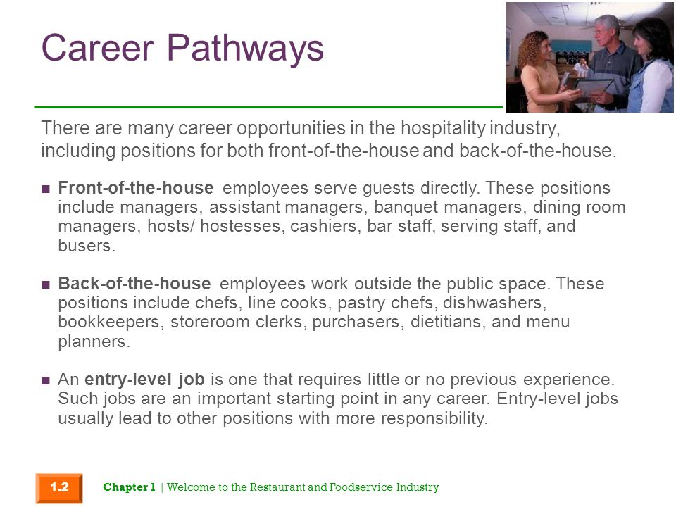 Career Pathways Front-of-the-house employees serve guests directly. These positions include managers, assistant managers, banquet managers, dining roo