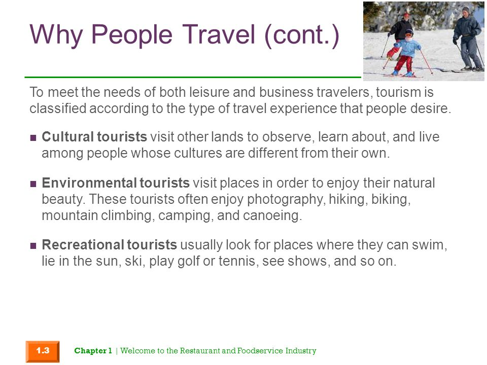 Why People Travel (cont.) Cultural tourists visit other lands to observe, learn about, and live among people whose cultures are different from their o