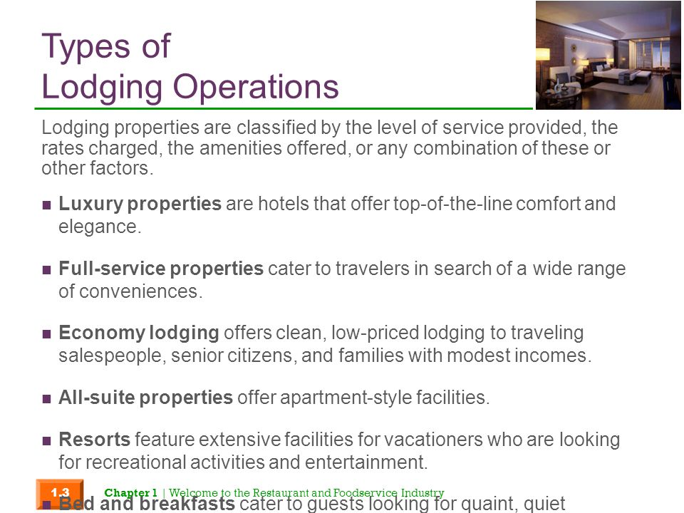 Types of Lodging Operations Luxury properties are hotels that offer top-of-the-line comfort and elegance. Full-service properties cater to travelers i