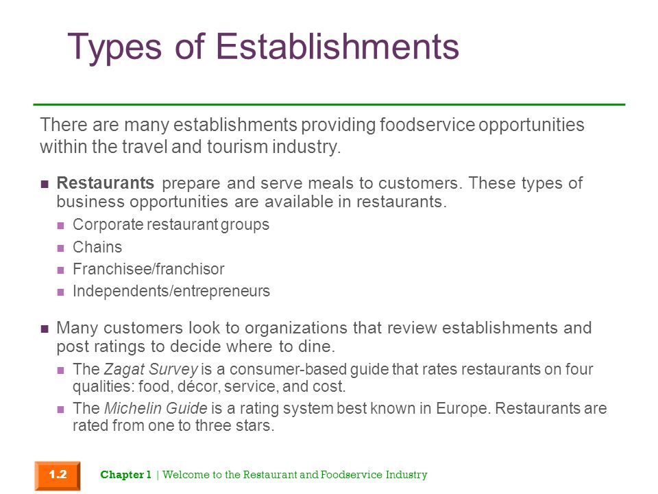 Types of Establishments Restaurants prepare and serve meals to customers. These types of business opportunities are available in restaurants. Corporat