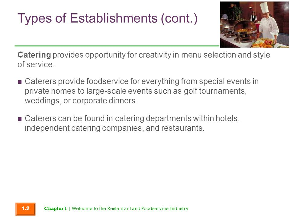 Types of Establishments (cont.) Caterers provide foodservice for everything from special events in private homes to large-scale events such as golf to