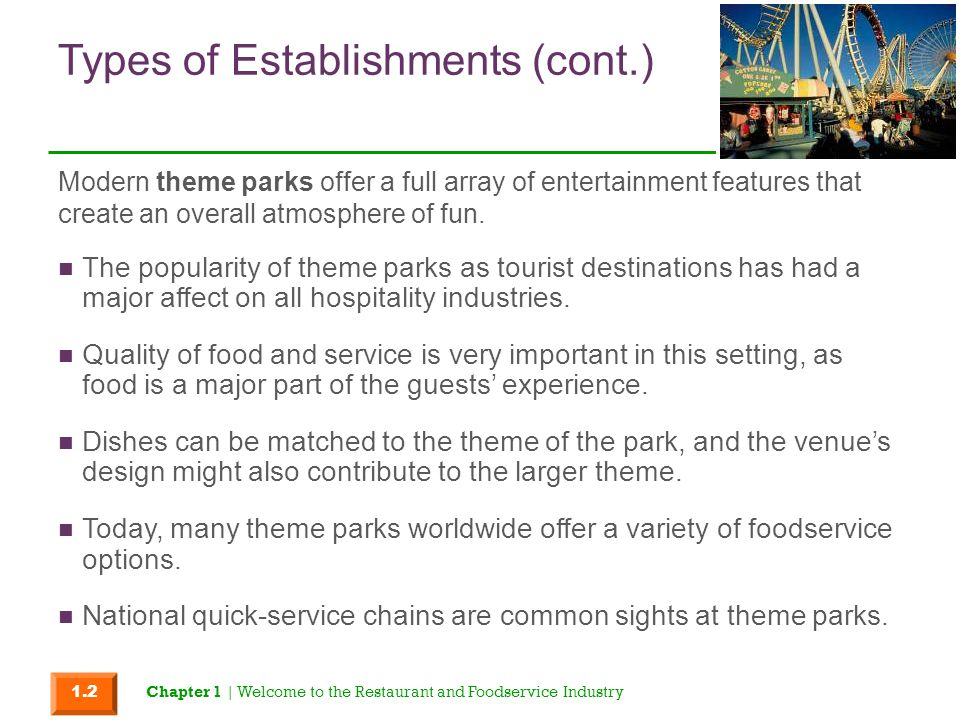 Types of Establishments (cont.) The popularity of theme parks as tourist destinations has had a major affect on all hospitality industries. Quality of