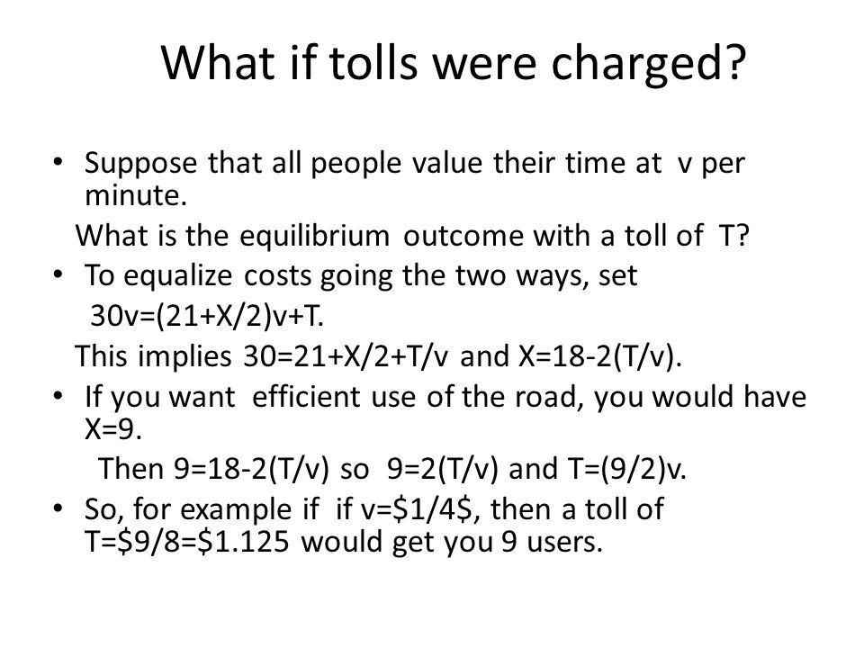What if tolls were charged. Suppose that all people value their time at v per minute.