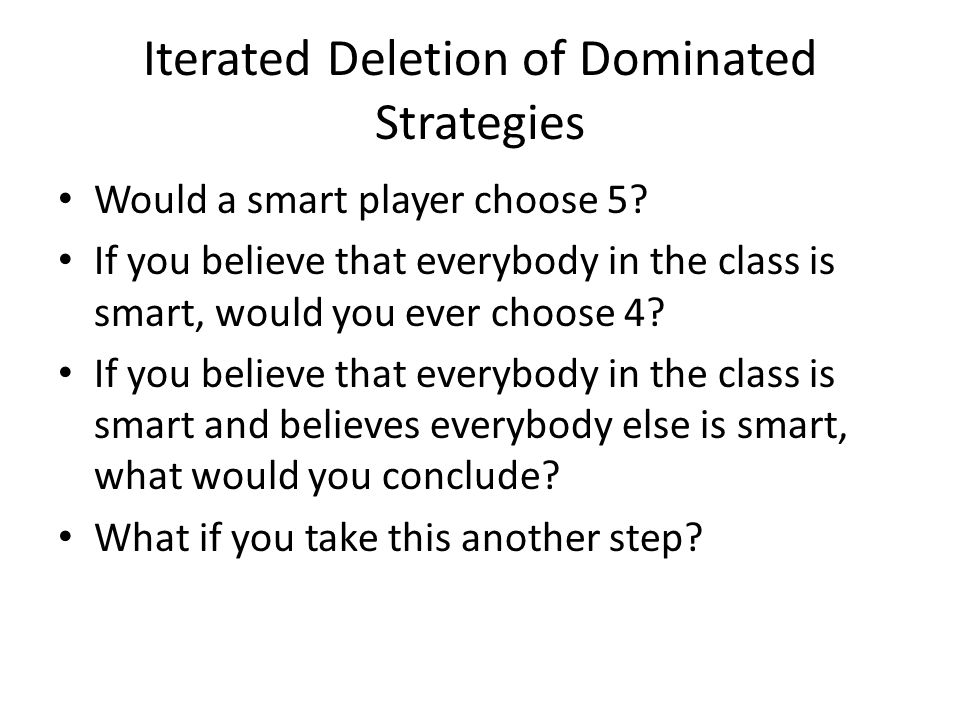 Iterated Deletion of Dominated Strategies Would a smart player choose 5.