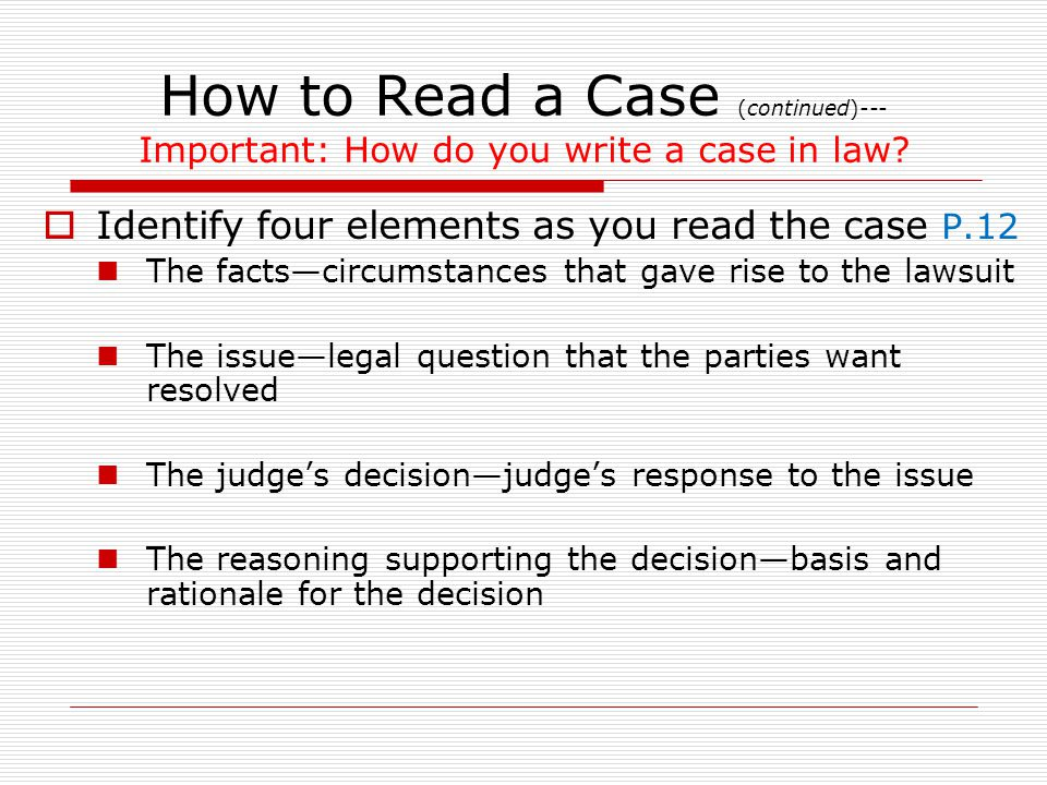 How to Read a Case (continued)--- Important: How do you write a case in law.