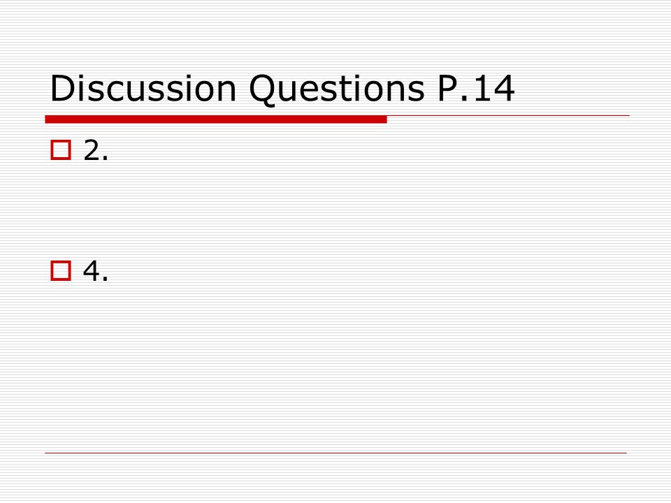 Discussion Questions P.14 2. 4.
