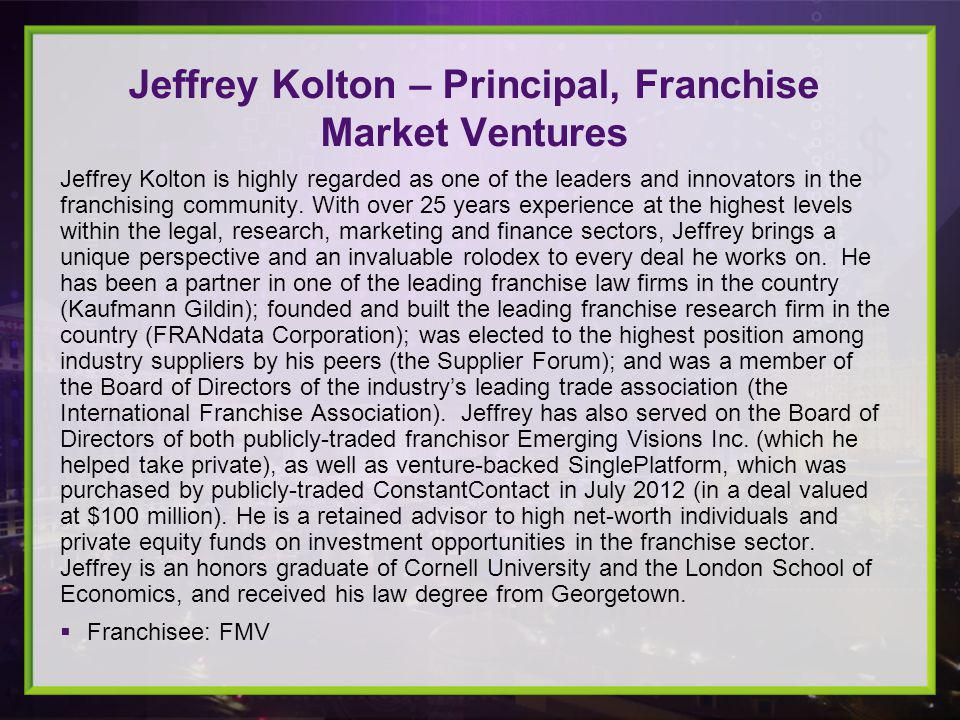 Jeffrey Kolton is highly regarded as one of the leaders and innovators in the franchising community.