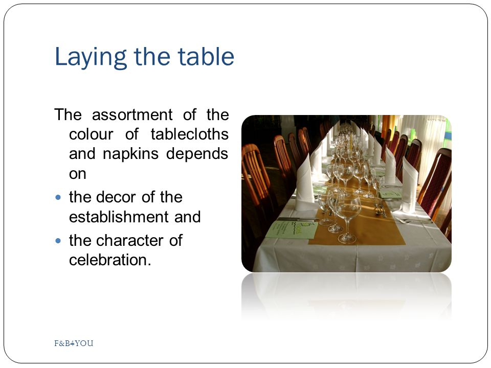 Laying the table The assortment of the colour of tablecloths and napkins depends on the decor of the establishment and the character of celebration.