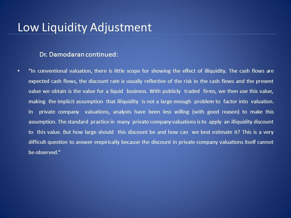 Low Liquidity Adjustment In conventional valuation, there is little scope for showing the effect of illiquidity.