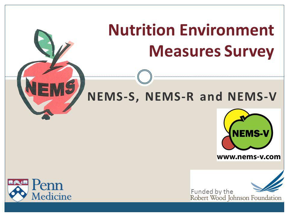 NEMS-S, NEMS-R and NEMS-V Nutrition Environment Measures Survey Funded by the