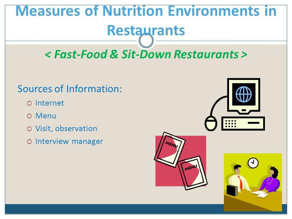 Measures of Nutrition Environments in Restaurants Sources of Information: Internet Menu Visit, observation Interview manager