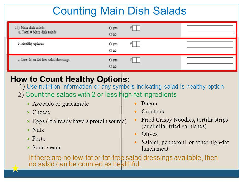 Counting Main Dish Salads 2) Count the salads with 2 or less high-fat ingredients Avocado or guacamole Cheese Eggs (if already have a protein source)