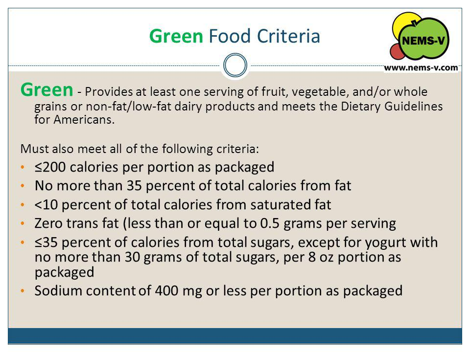 Green Food Criteria Green - Provides at least one serving of fruit, vegetable, and/or whole grains or non-fat/low-fat dairy products and meets the Die