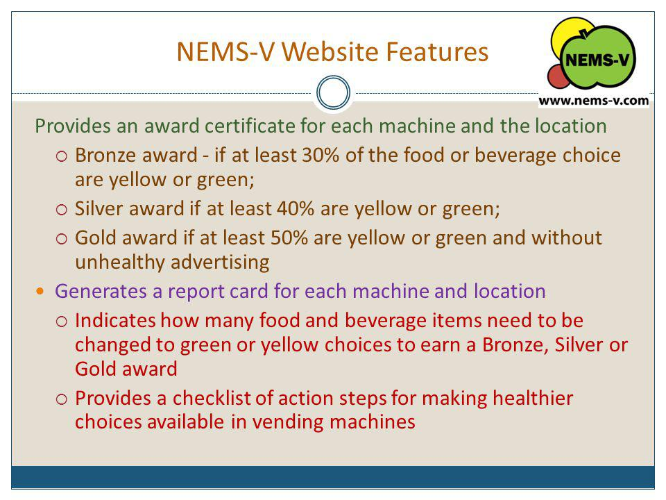 NEMS-V Website Features Provides an award certificate for each machine and the location Bronze award - if at least 30% of the food or beverage choice