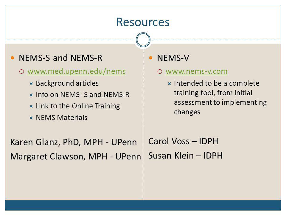 Resources NEMS-S and NEMS-R www.med.upenn.edu/nems Background articles Info on NEMS- S and NEMS-R Link to the Online Training NEMS Materials Karen Gla