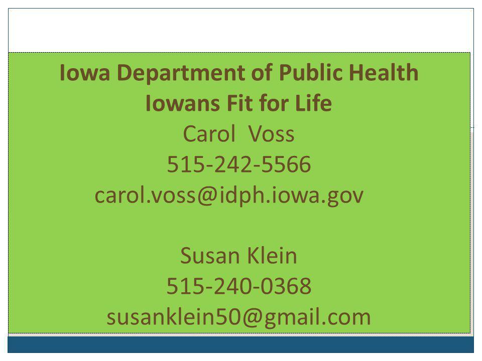 Iowa Department of Public Health Iowans Fit for Life Carol Voss 515-242-5566 carol.voss@idph.iowa.gov Susan Klein 515-240-0368 susanklein50@gmail.com