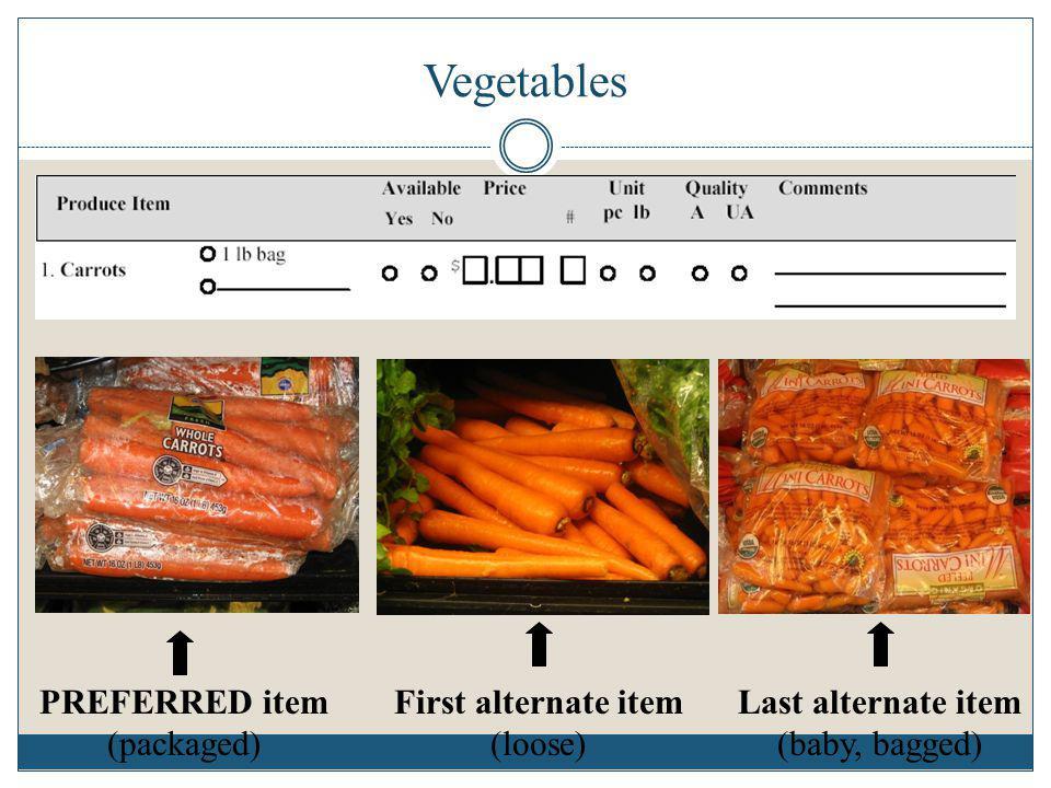 Vegetables First alternate item (loose) Last alternate item (baby, bagged) PREFERRED item (packaged)