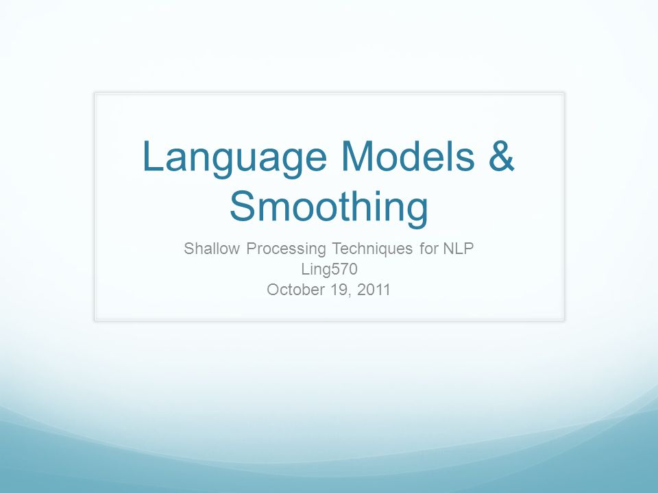 Language Models & Smoothing Shallow Processing Techniques for NLP Ling570 October 19, 2011