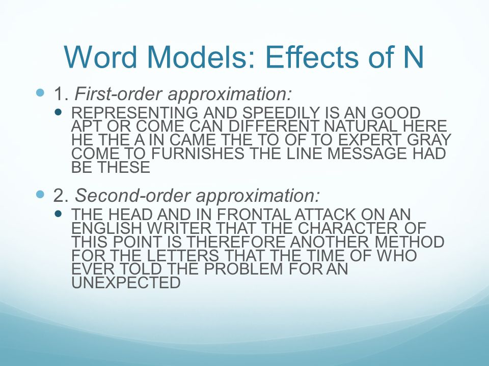 Word Models: Effects of N 1. First-order approximation: REPRESENTING AND SPEEDILY IS AN GOOD APT OR COME CAN DIFFERENT NATURAL HERE HE THE A IN CAME T