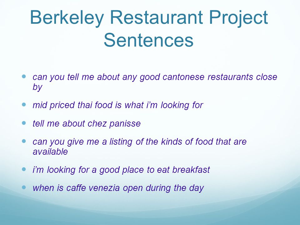 Berkeley Restaurant Project Sentences can you tell me about any good cantonese restaurants close by mid priced thai food is what im looking for tell me about chez panisse can you give me a listing of the kinds of food that are available im looking for a good place to eat breakfast when is caffe venezia open during the day