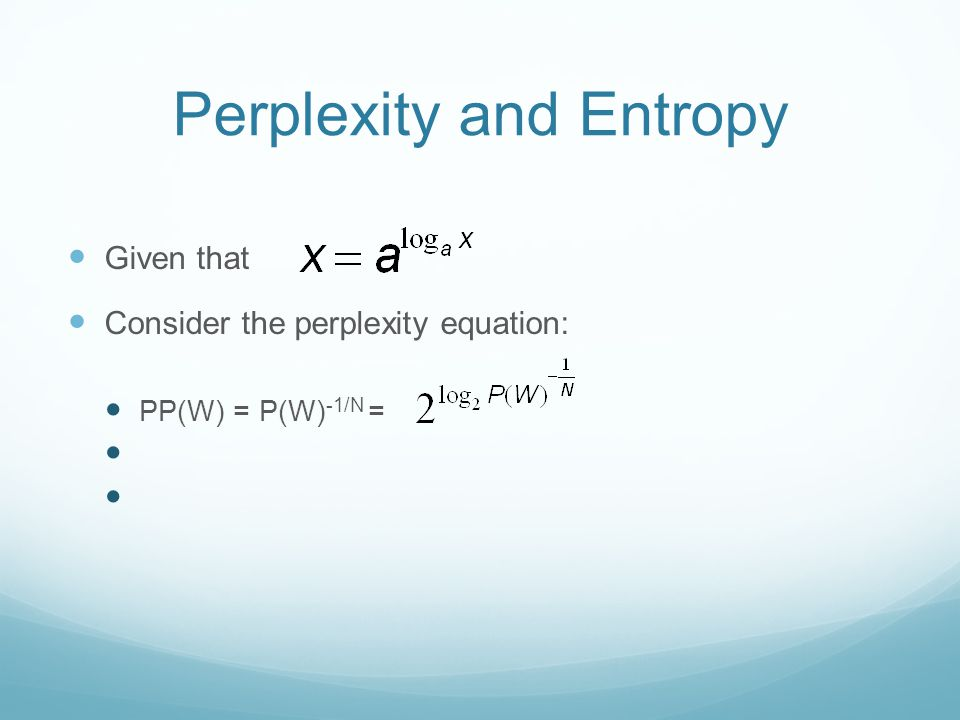 Perplexity and Entropy Given that Consider the perplexity equation: PP(W) = P(W) -1/N =