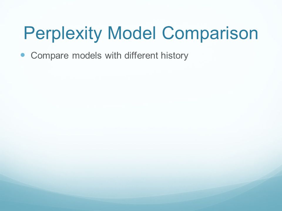 Perplexity Model Comparison Compare models with different history